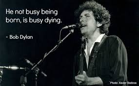Image result for bob dylan he not busy being born